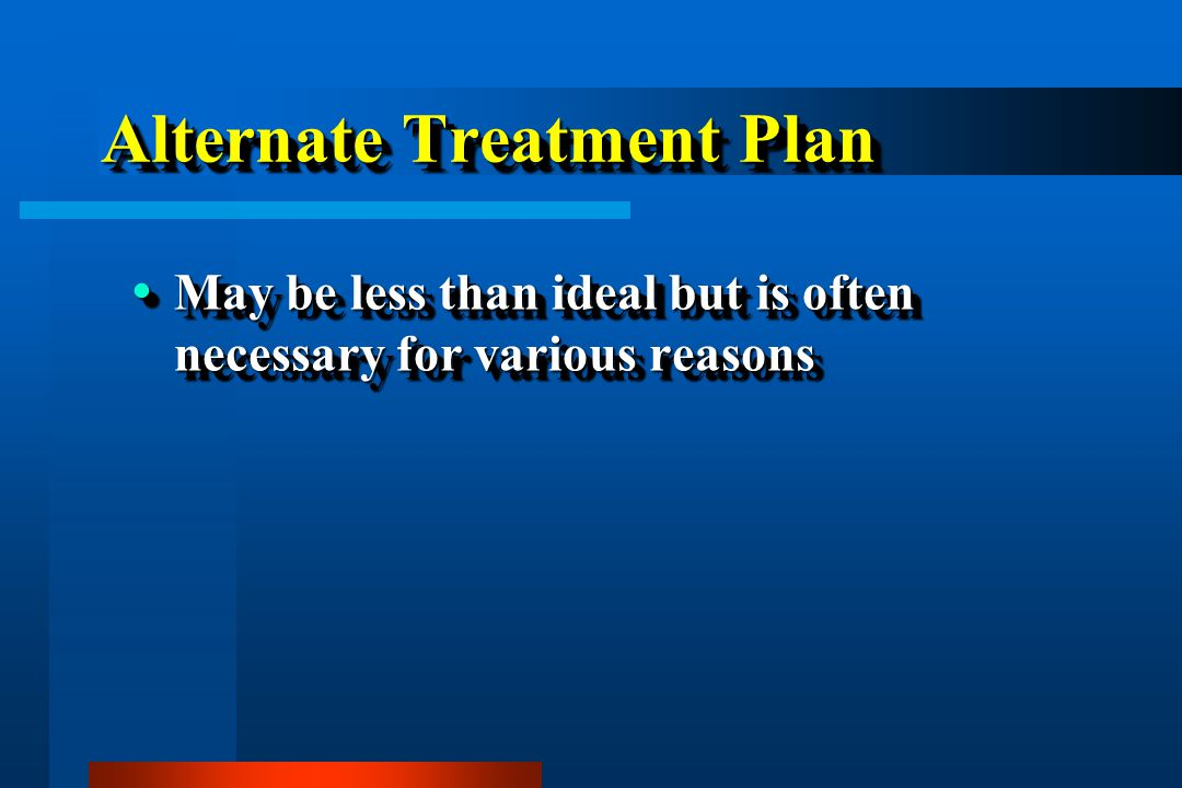 Alternate Treatment Plan