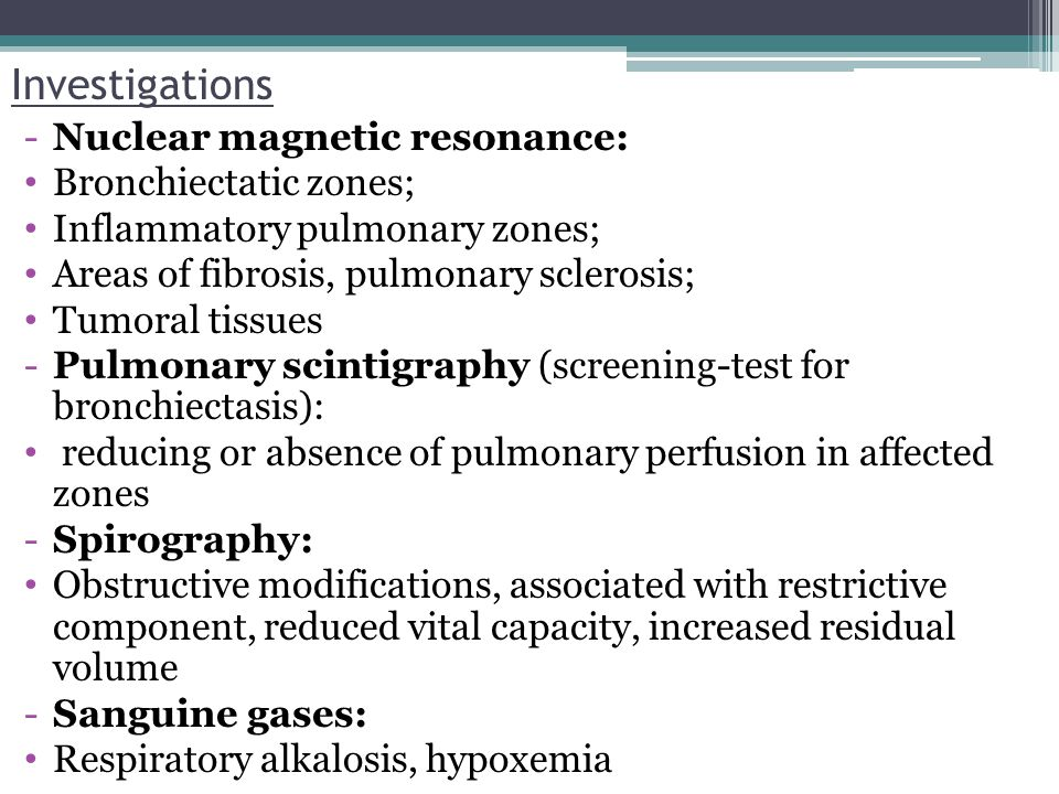 Investigations Nuclear magnetic resonance: Bronchiectatic zones;