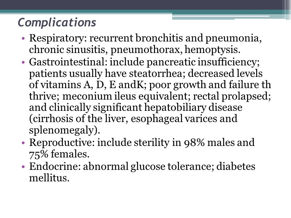 Complications Respiratory: recurrent bronchitis and pneumonia, chronic sinusitis, pneumothorax, hemoptysis.