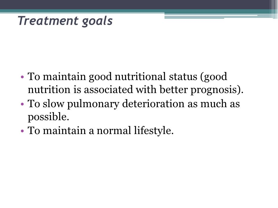 Treatment goals To maintain good nutritional status (good nutrition is associated with better prognosis).