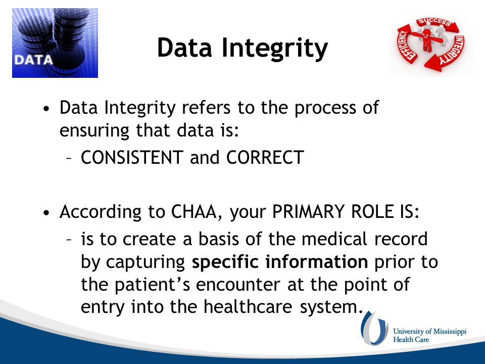 Data Integrity Data Integrity refers to the process of ensuring that data is: CONSISTENT and CORRECT.