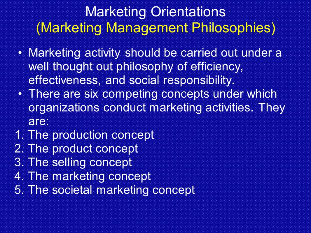 marketing management and philosophies The marketing concept is the philosophy that firms should analyze the needs of their customers and then make decisions to satisfy the marketing concept relies upon marketing research to define market segments, their internet center for management and business administration, inc search.