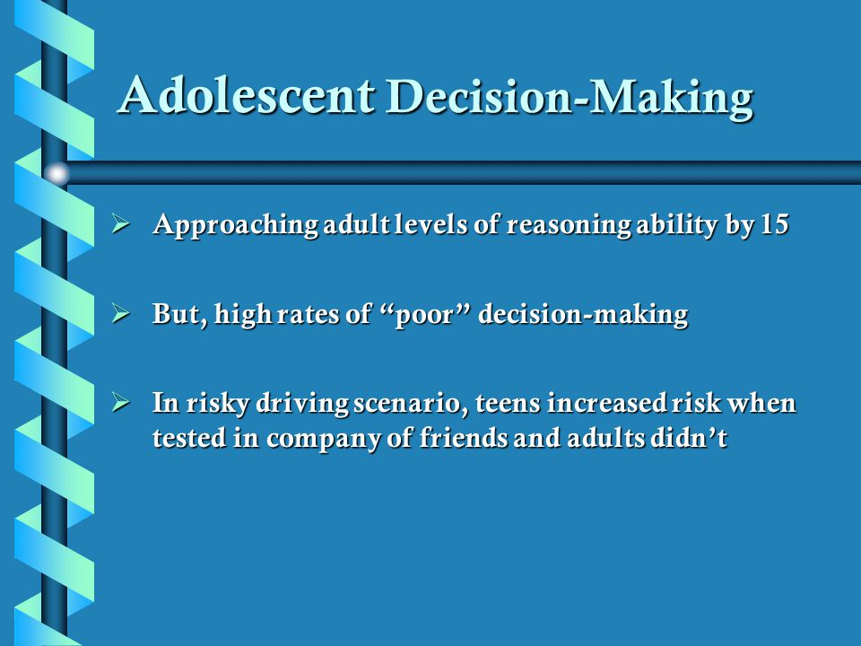 should adults make decisions for teenagers That children were inherently different from adults and should not be adolescent development & competency to adolescents that inhibit their decision-making.