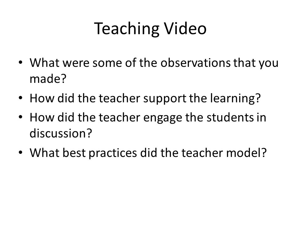 Teaching Video What were some of the observations that you made