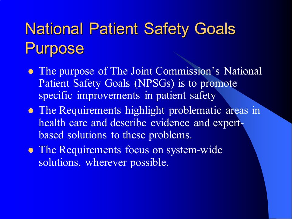 joint commission national patient safety goals The national patient safety goals (npsgs) are a critical method by which the joint commission promotes and enforces major changes in patient safety the joint commission regularly revises.