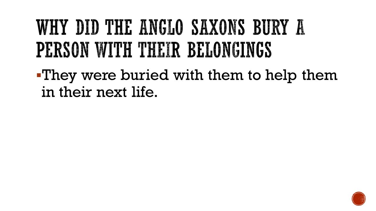 The life and times of the anglo saxons ppt video online download why did the anglo saxons bury a person with their belongings buycottarizona Images