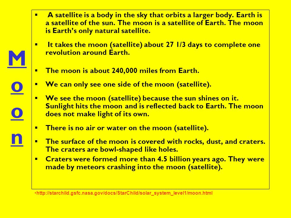 A satellite is a body in the sky that orbits a larger body