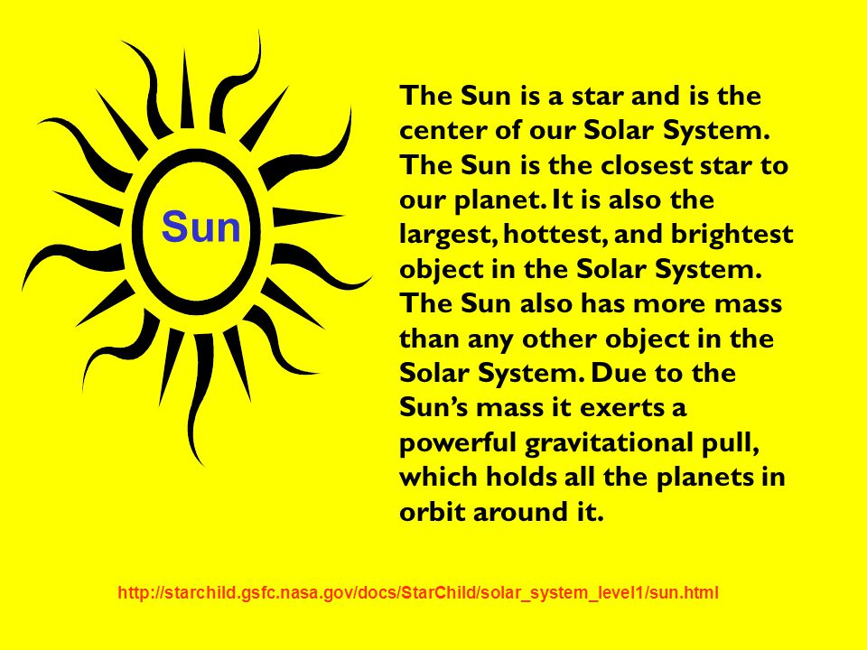The Sun is a star and is the center of our Solar System