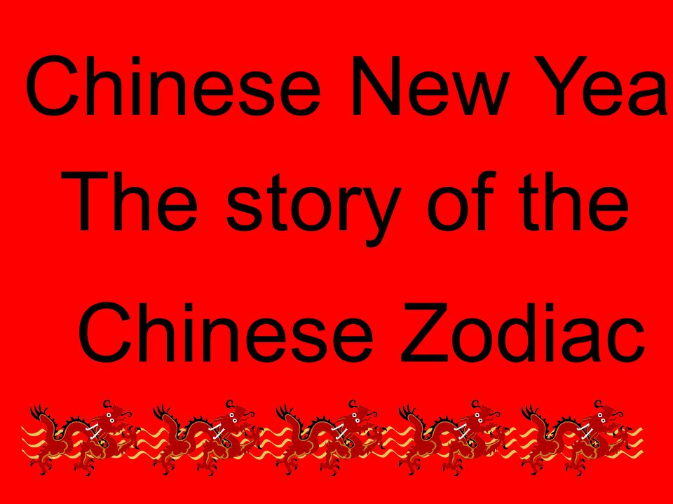 Chinese New Year The story of the Chinese Zodiac. - ppt video online ...