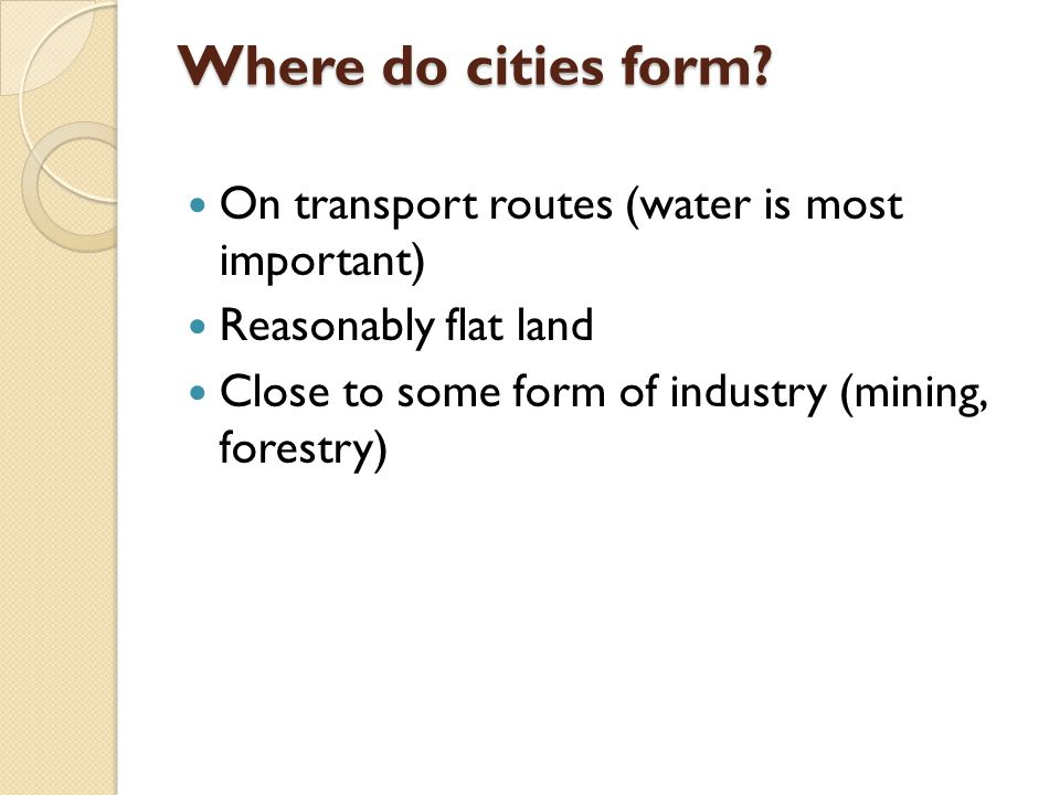 Where do cities form On transport routes (water is most important)