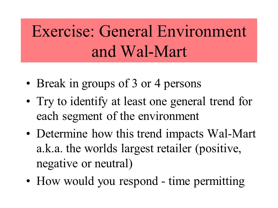 wal mart general environment analysis As wal-mart attempts to harness the advantages of sustainability, it may begin to   like measurements of an organization's economic, environmental, and social  performance  part of the life cycle analysis of a product (stead & stead, 2004.