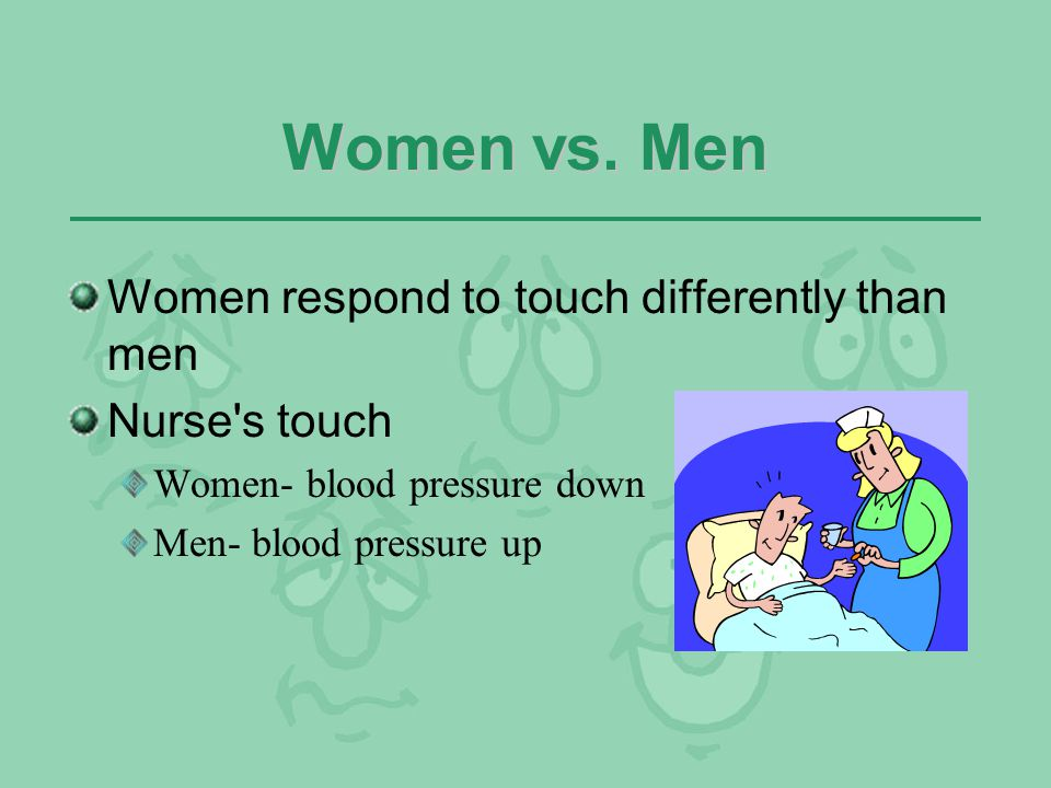 Women vs. Men Women respond to touch differently than men