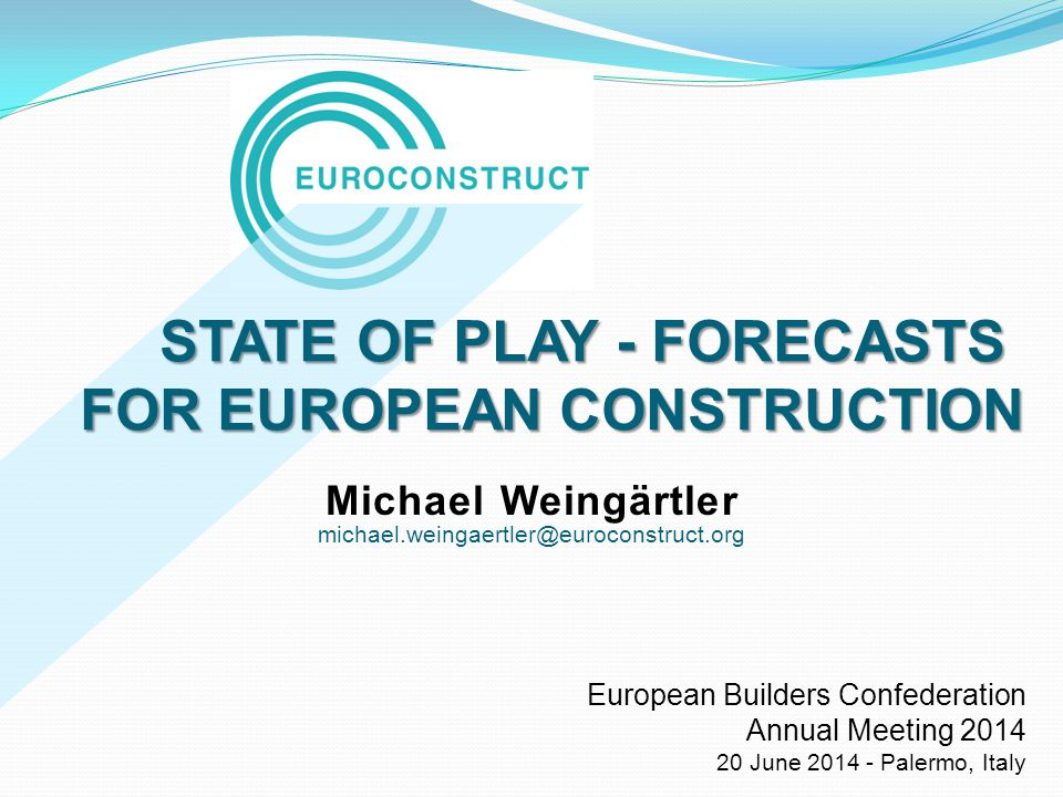 STATE OF PLAY - FORECASTS FOR EUROPEAN CONSTRUCTION