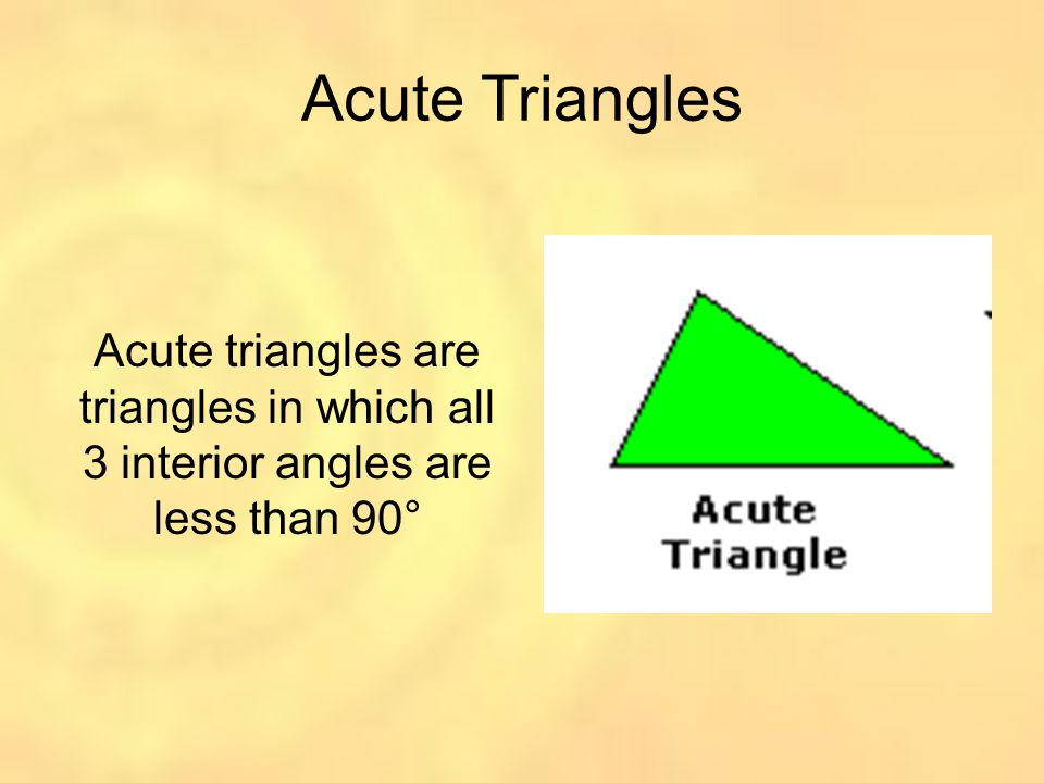 Acute Triangles Acute triangles are triangles in which all 3 interior angles are less than 90°