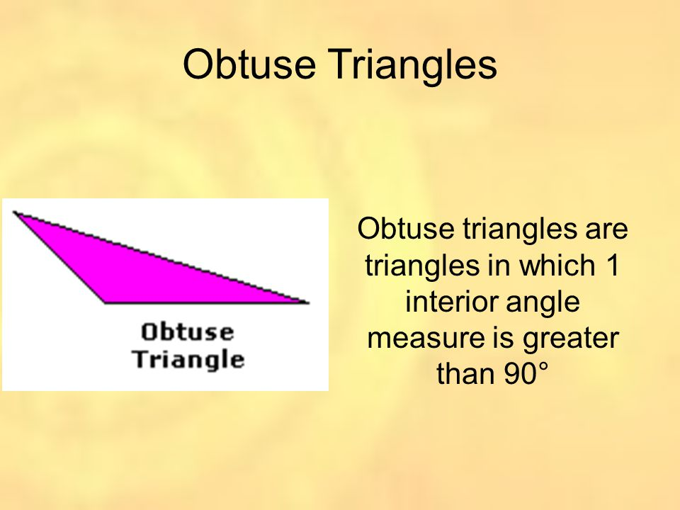 Obtuse Triangles Obtuse triangles are triangles in which 1 interior angle measure is greater than 90°