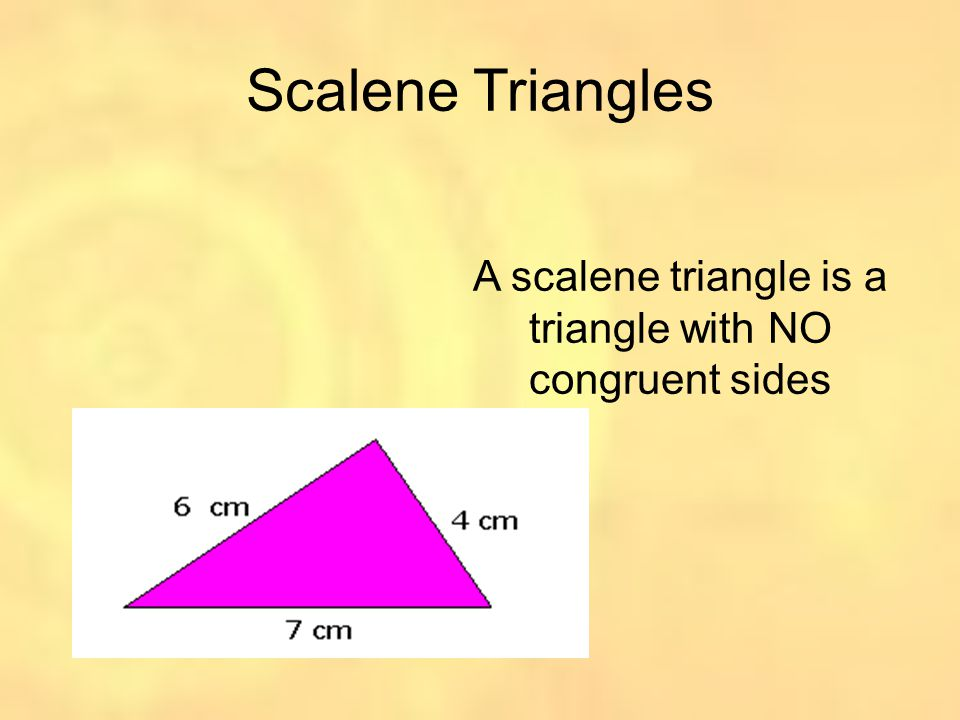 A scalene triangle is a triangle with NO congruent sides