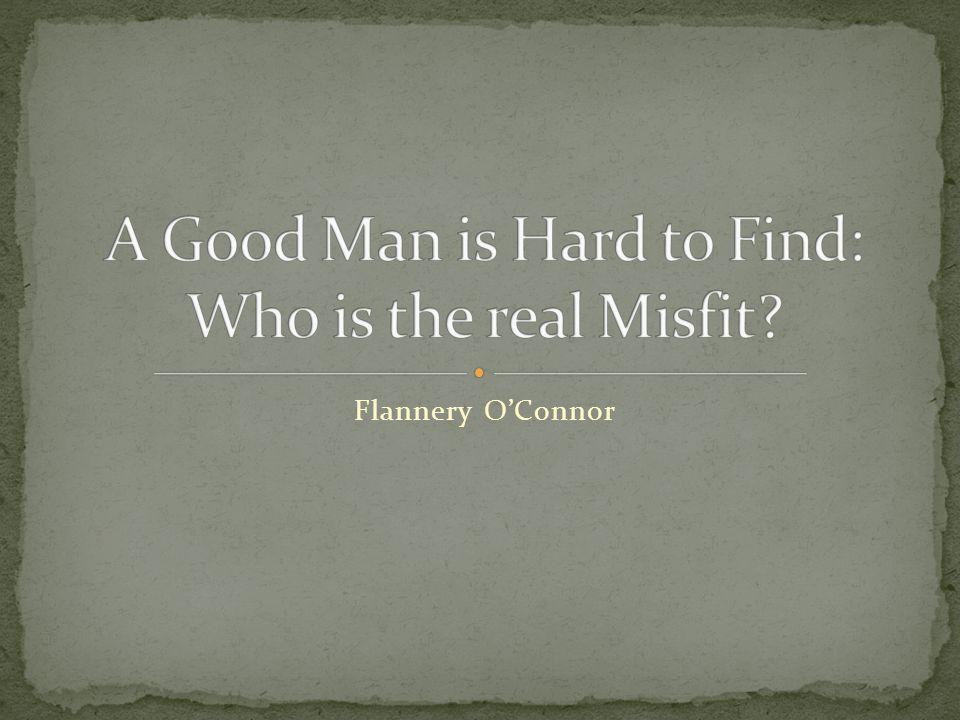 personification in a good man is hard to find A good man is hard to find by flannery o'connor a good man is hard to find, by flannery o'connor, presents many topics that can be discussed and debated christianity is one of the main.