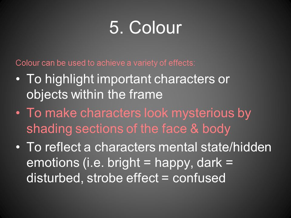 5. Colour Colour can be used to achieve a variety of effects: To highlight important characters or objects within the frame.