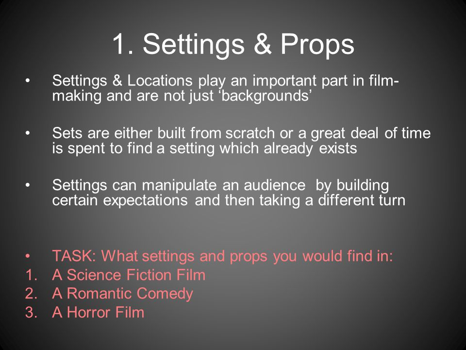 1. Settings & Props Settings & Locations play an important part in film-making and are not just 'backgrounds'