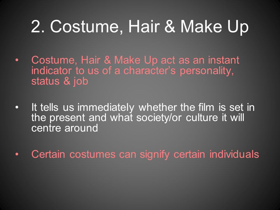 2. Costume, Hair & Make Up Costume, Hair & Make Up act as an instant indicator to us of a character's personality, status & job.