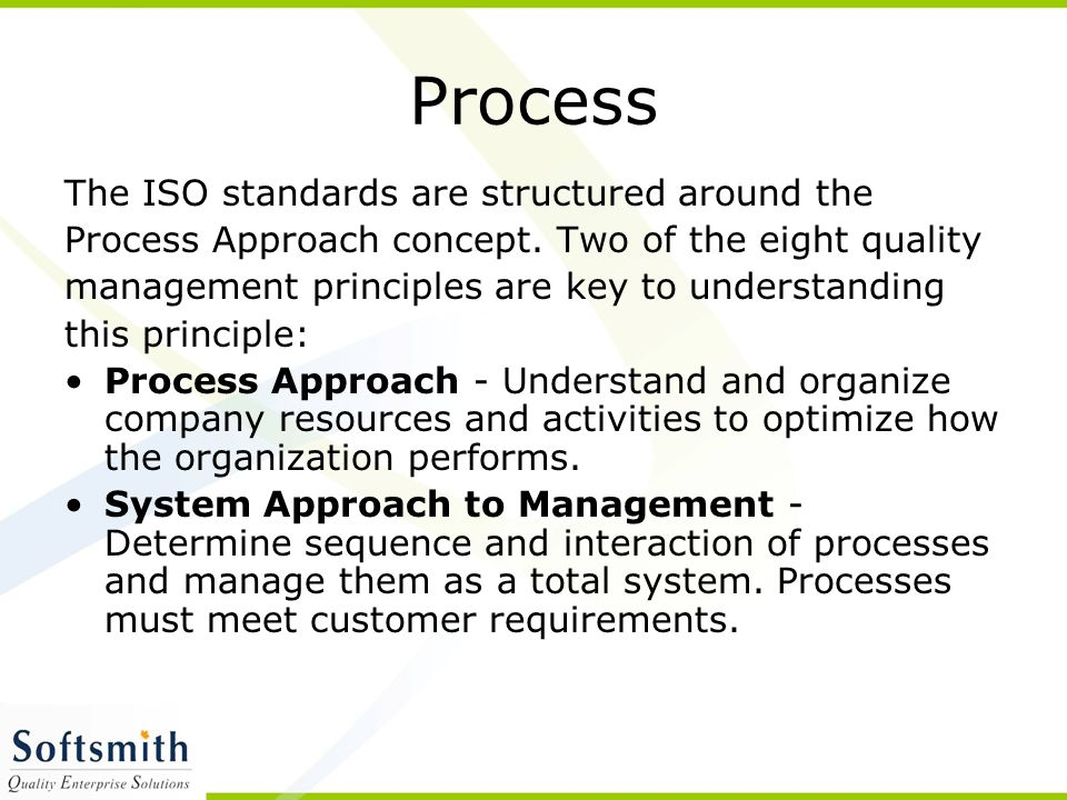 Process The ISO standards are structured around the