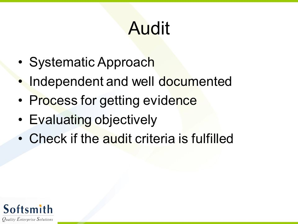 Audit Systematic Approach Independent and well documented