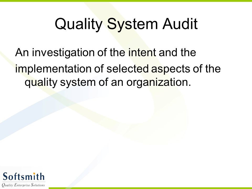 Quality System Audit An investigation of the intent and the