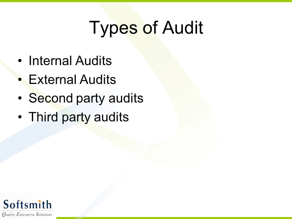 Types of Audit Internal Audits External Audits Second party audits