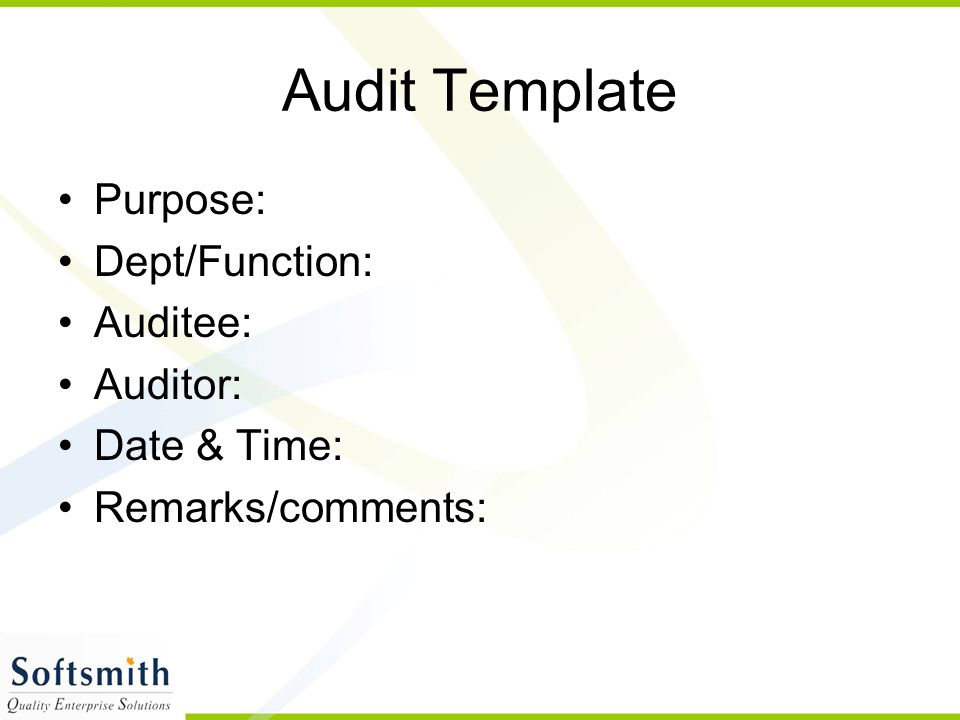 Audit Template Purpose: Dept/Function: Auditee: Auditor: Date & Time: