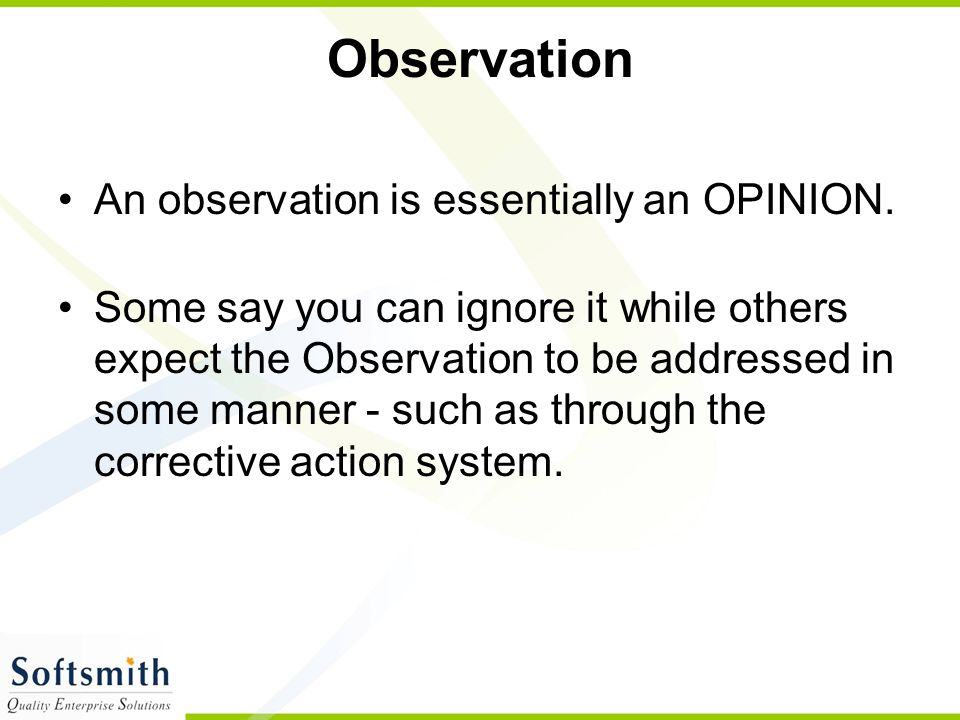 Observation An observation is essentially an OPINION.