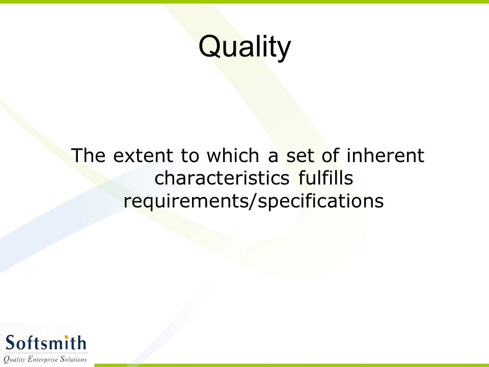 Quality The extent to which a set of inherent characteristics fulfills requirements/specifications
