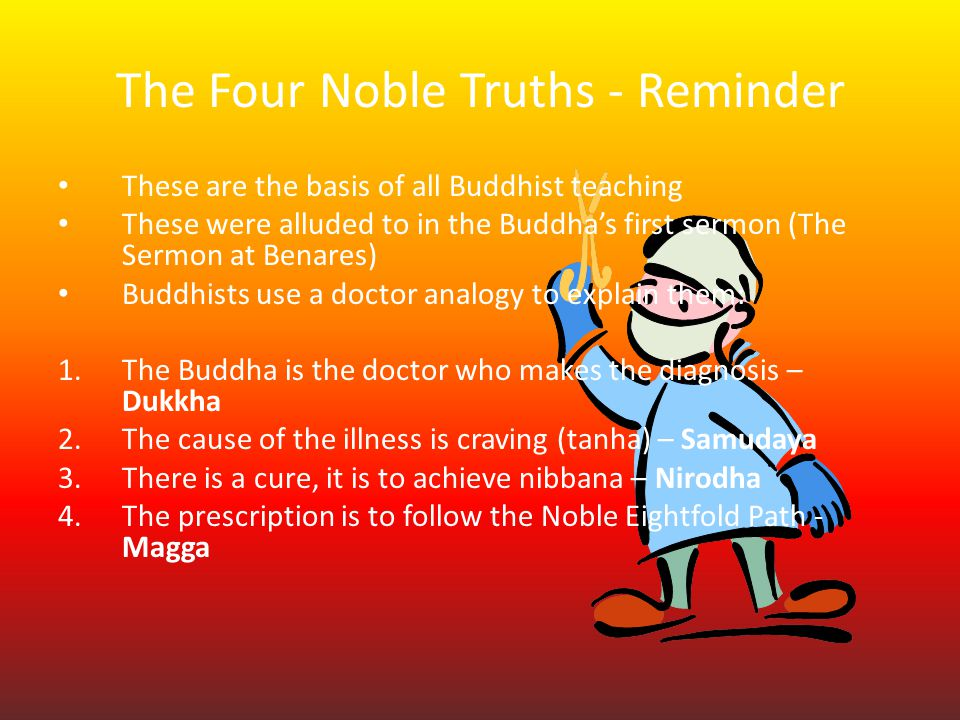 an analysis of samudaya the second of the four noble truths 5 buddhism's world view 6 summary 7 notes 8 references  the buddha  taught the famous four noble truths and eightfold path, which allows people  to.