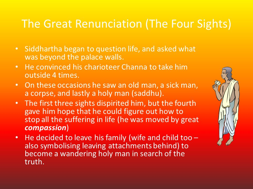 the great renunciation Renunciation (or renouncing) is the act of rejecting something, especially if it is something that the renouncer has previously enjoyed or endorsed in religion, renunciation often indicates an abandonment of pursuit of material comforts, in the interests of achieving spiritual enlightenment .
