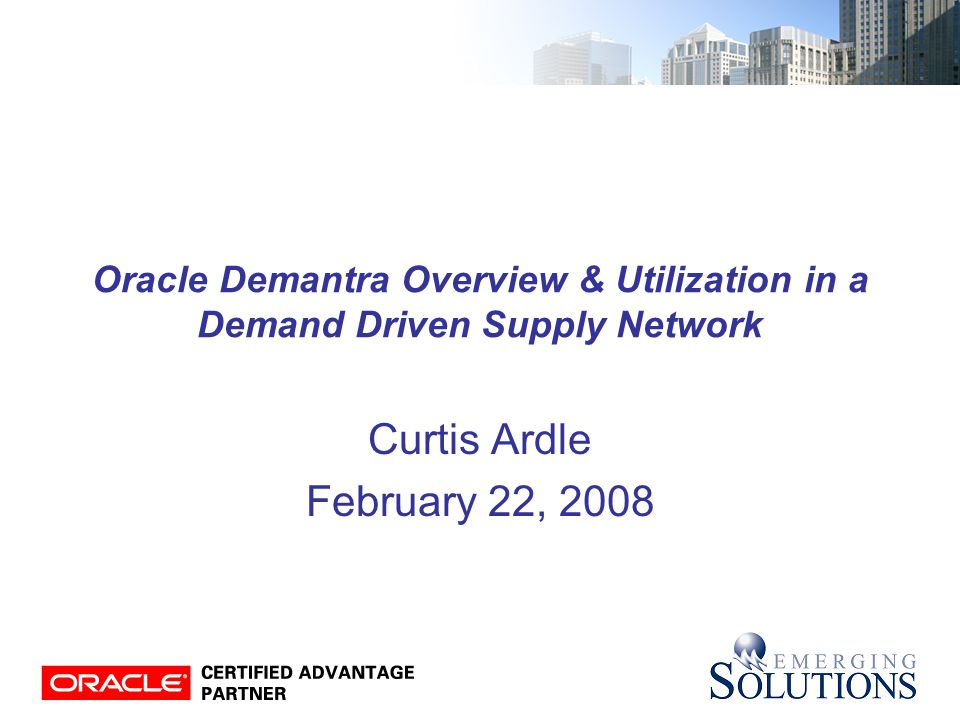 Oracle Demantra Overview & Utilization in a Demand Driven ...
