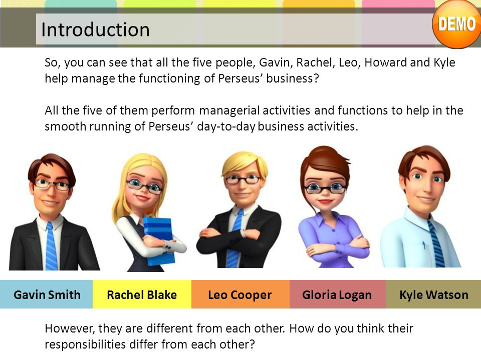 Introduction So, you can see that all the five people, Gavin, Rachel, Leo, Howard and Kyle help manage the functioning of Perseus' business