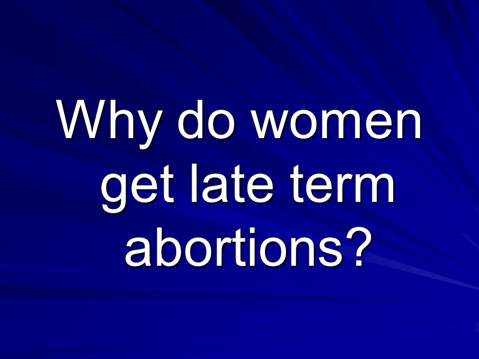 Late term abortion should not be
