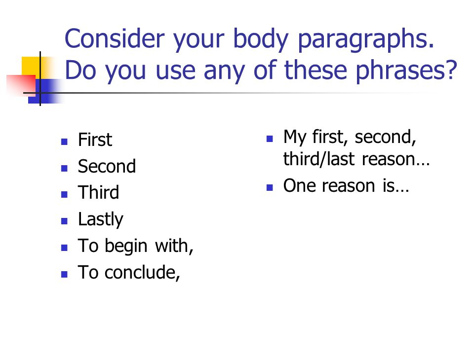 Consider your body paragraphs. Do you use any of these phrases