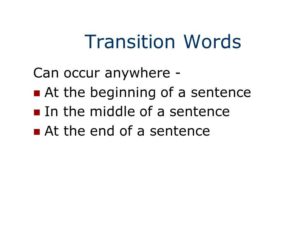 list transition words end essay Anyone who has ever received criticism about a written assignment has quite possibly been told to use more transition words, which is.