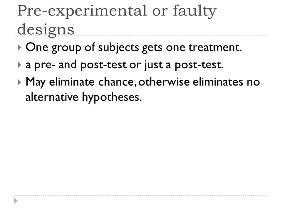 faulty experimental design The defining characteristic of a factorial experimental design is the from  and the nonequivalent posttest-only design a faulty design random assignment.