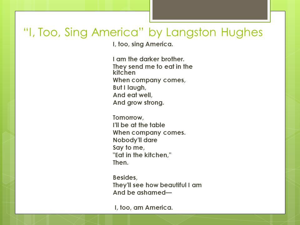 itoo sing america by langston hughes essay Langston hughes's poem i, too, sing america, is a poetic criticism of racial discrimination in american society during the post- slavery era.