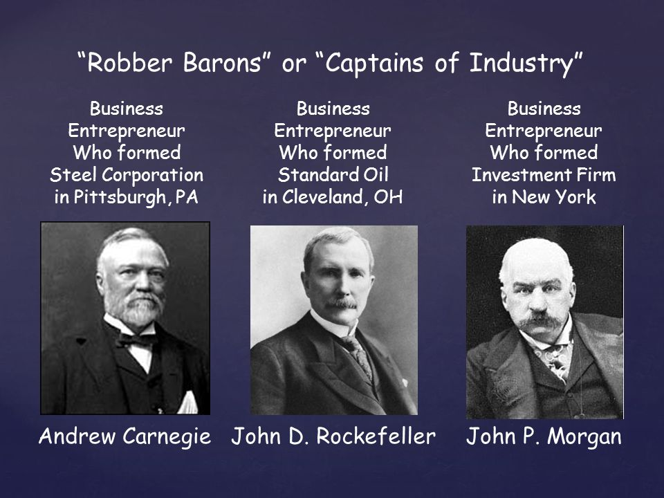 robber barons captains industry essay While ruthless capitalists all played a critical role in america's rise as a super power, the actions they had taken to do so were not only corrupted and.