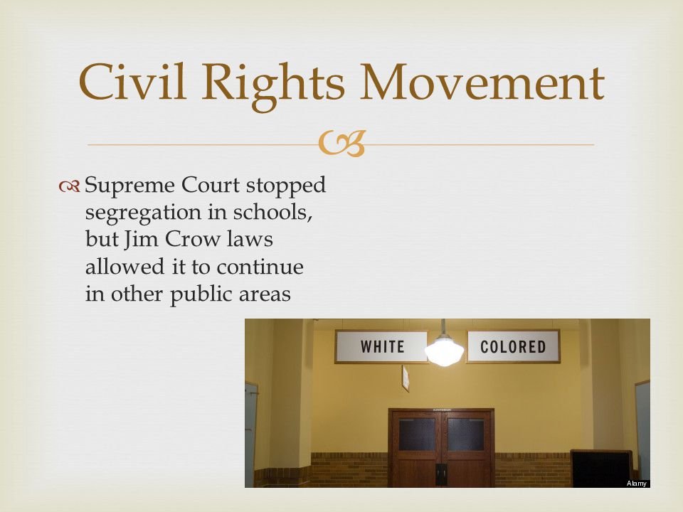 Civil Rights Movement Supreme Court stopped segregation in schools, but Jim Crow laws allowed it to continue in other public areas.