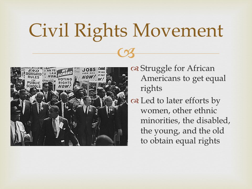 Civil Rights Movement Struggle for African Americans to get equal rights.