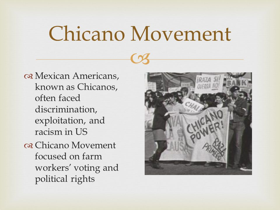 Chicano Movement Mexican Americans, known as Chicanos, often faced discrimination, exploitation, and racism in US.