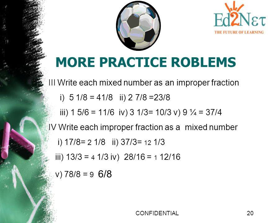 MORE PRACTICE ROBLEMS III Write each mixed number as an improper fraction. i) 5