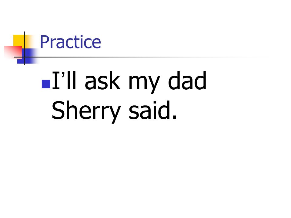 I'll ask my dad Sherry said.
