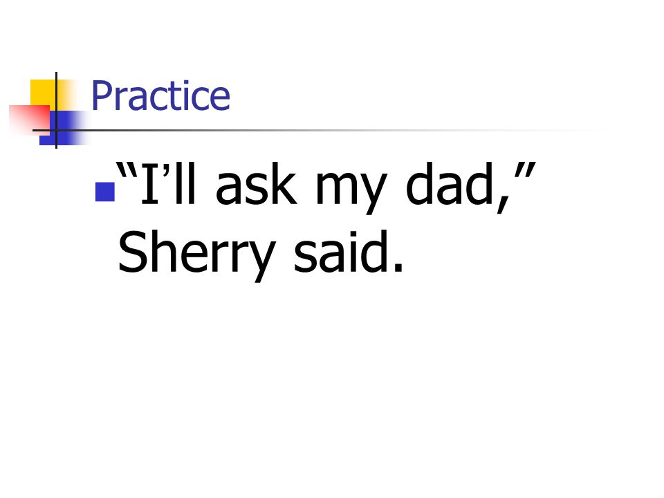 I'll ask my dad, Sherry said.