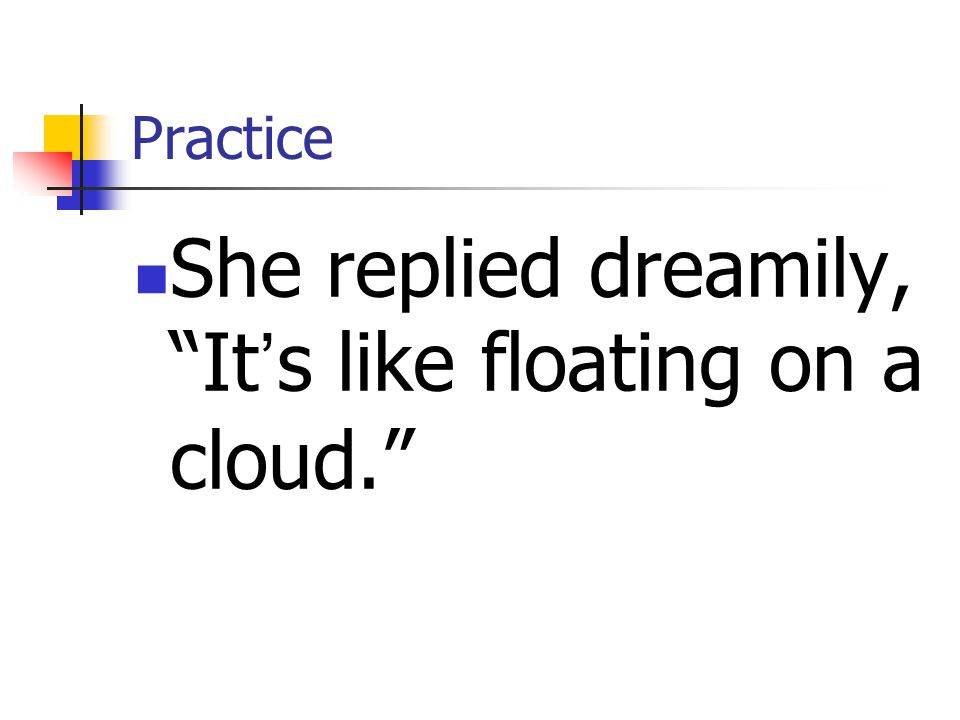She replied dreamily, It's like floating on a cloud.