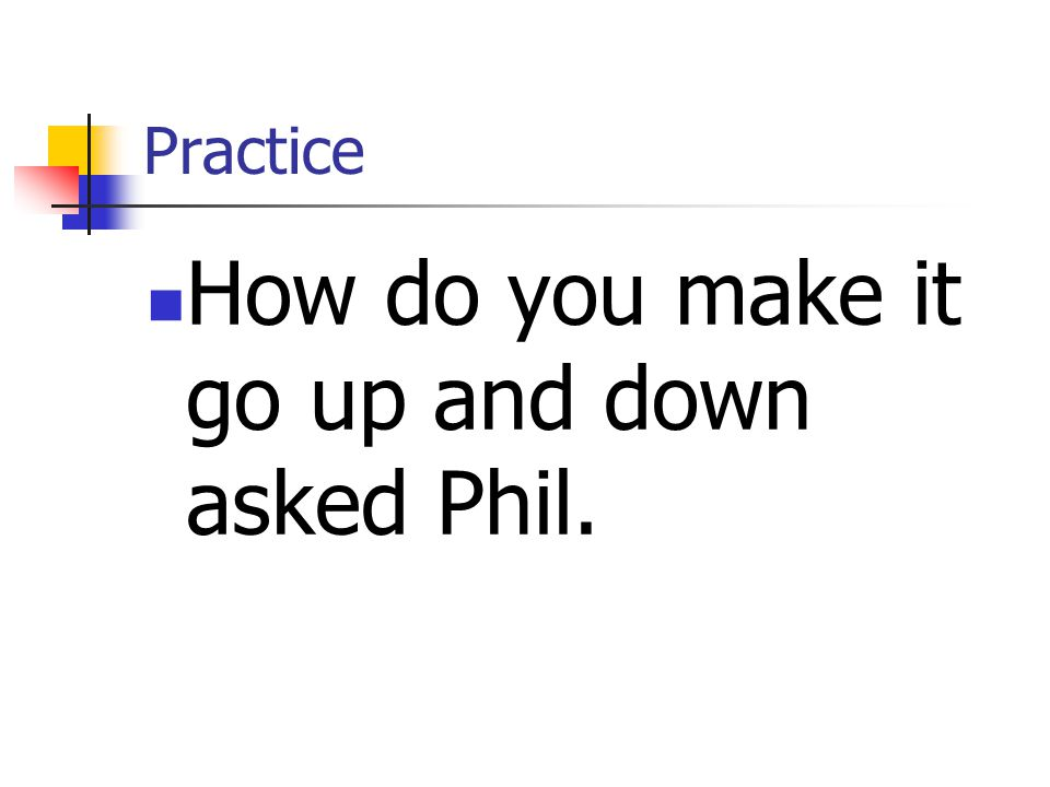 How do you make it go up and down asked Phil.