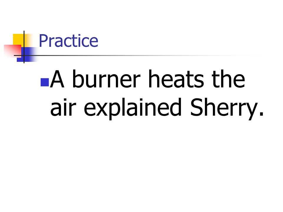 A burner heats the air explained Sherry.